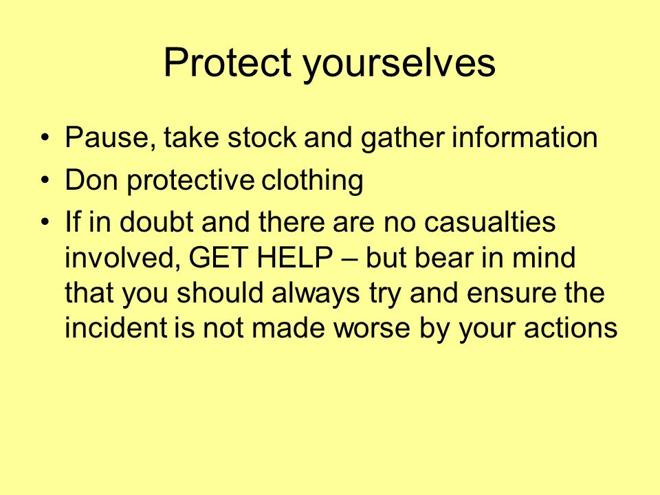 Protect yourselves Pause, take stock and gather information