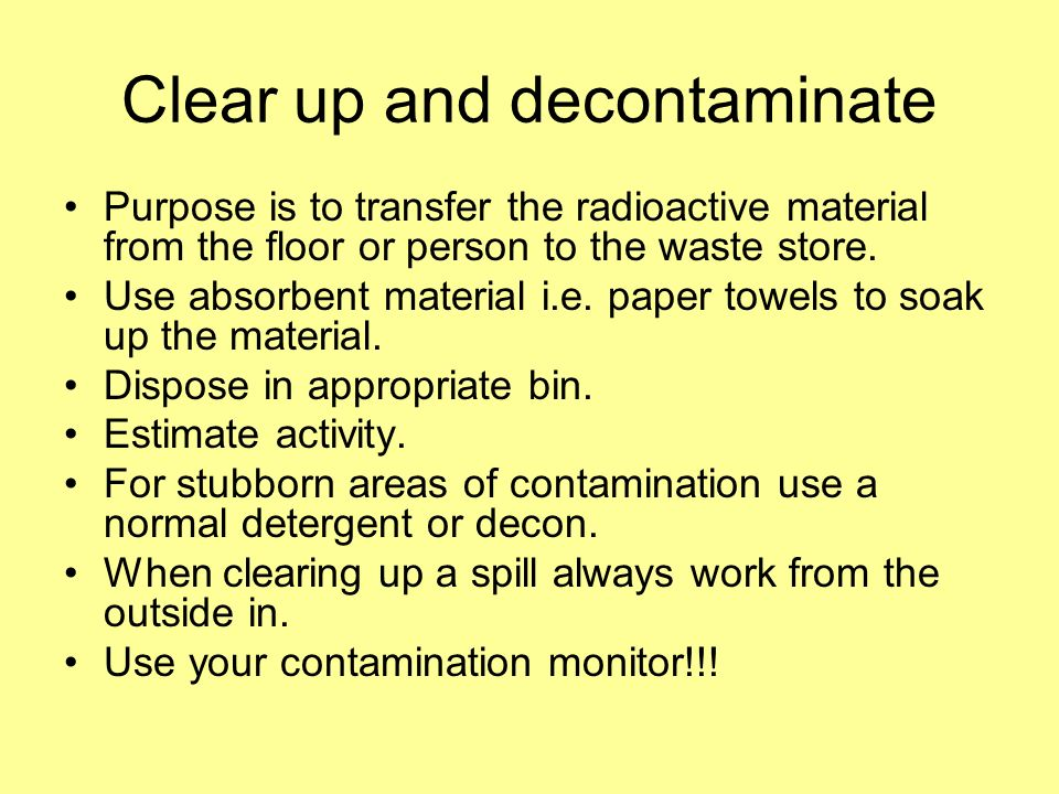 Clear up and decontaminate
