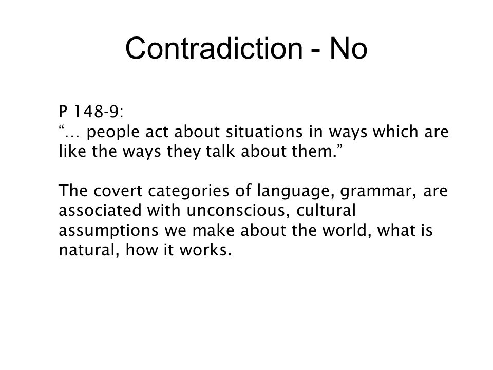 Contradiction - No P 148-9: … people act about situations in ways which are like the ways they talk about them.