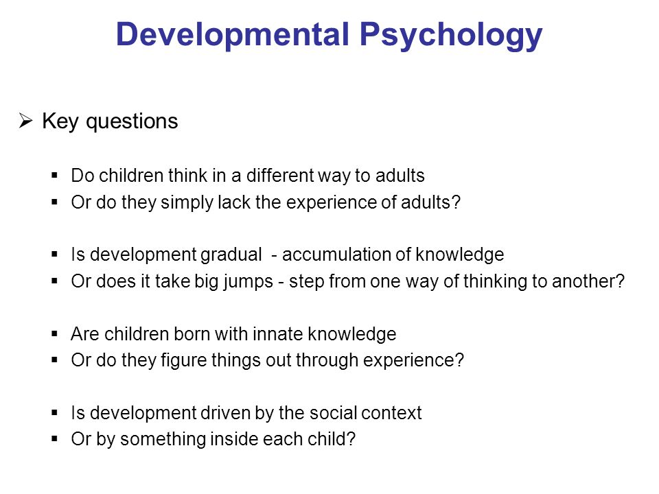developmental psych core questions Personality development has drawn the interest of some of psychology's most prominent thinkers  to answer this question, many prominent theorists developed.