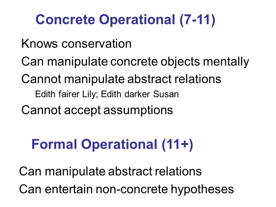 Concrete Operational (7-11) Formal Operational (11+)