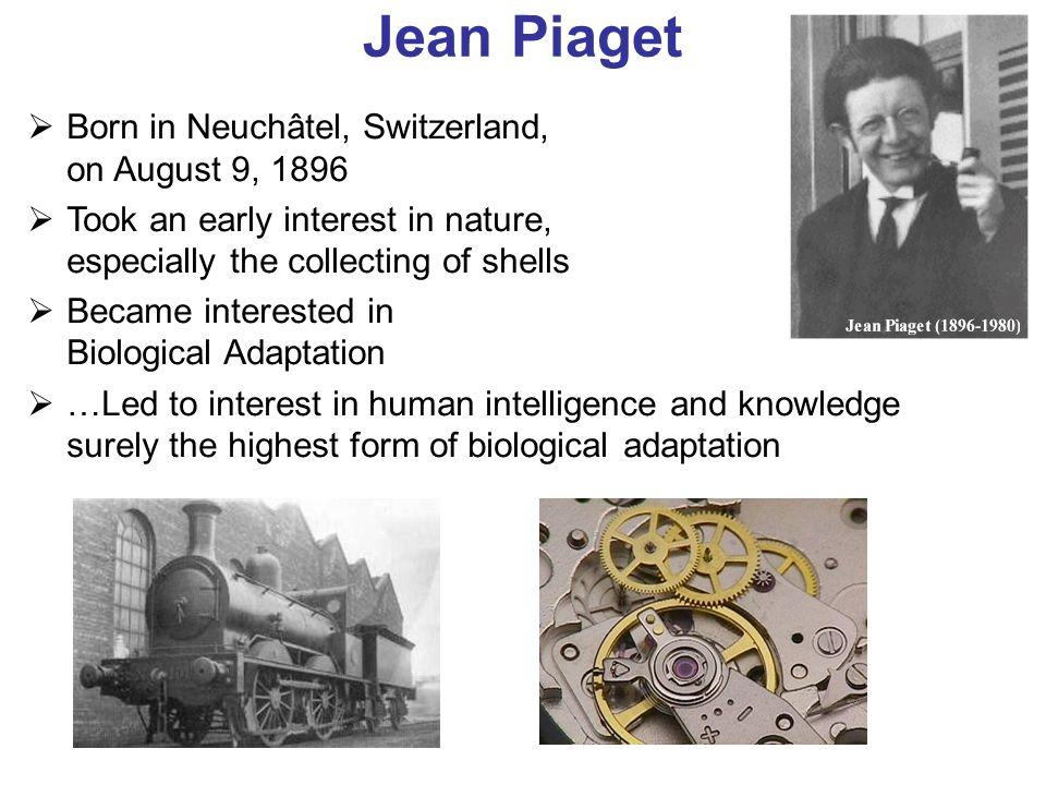 Jean Piaget Born in Neuchâtel, Switzerland, on August 9, 1896