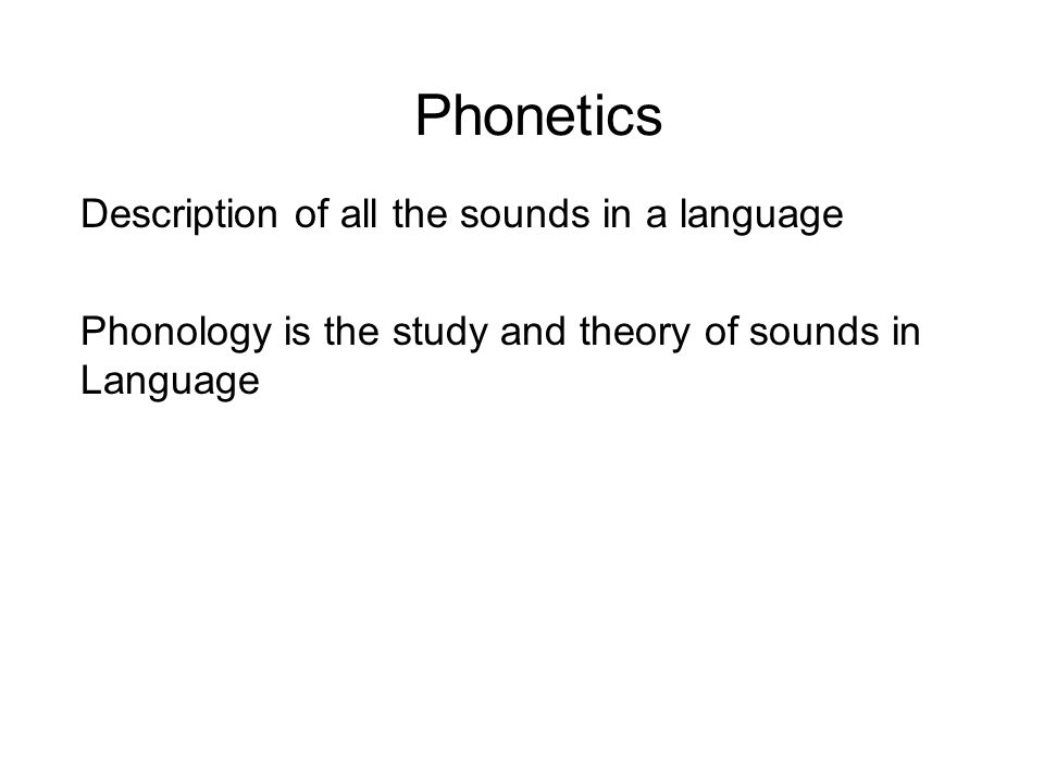Phonetics Description of all the sounds in a language