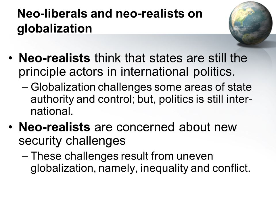 Neo-liberals and neo-realists on globalization
