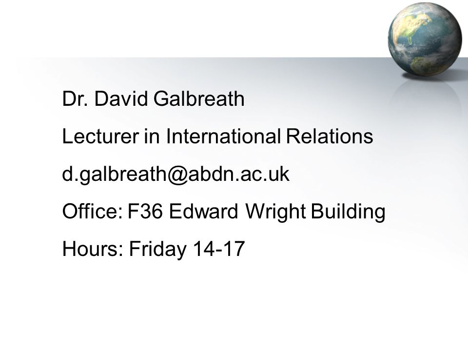 Dr. David Galbreath Lecturer in International Relations. d.galbreath@abdn.ac.uk. Office: F36 Edward Wright Building.