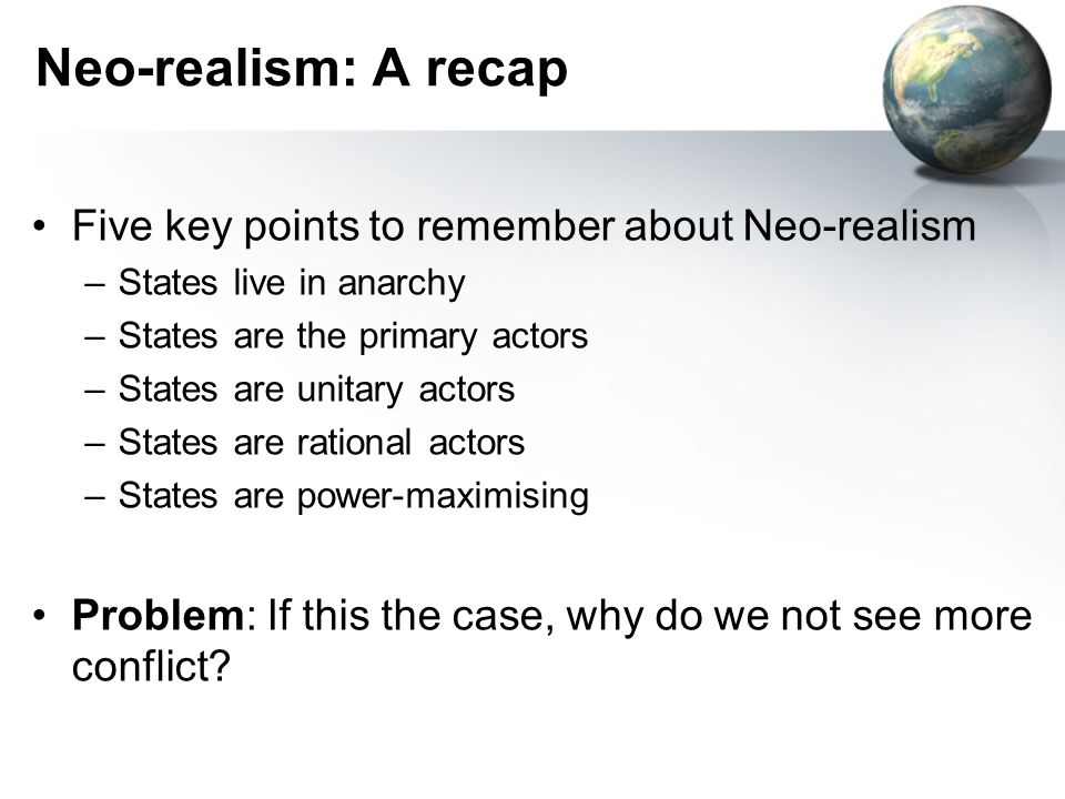 Neo-realism: A recap Five key points to remember about Neo-realism