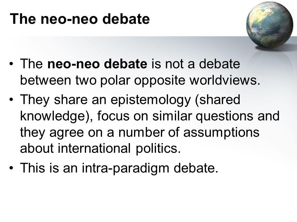 The neo-neo debate The neo-neo debate is not a debate between two polar opposite worldviews.