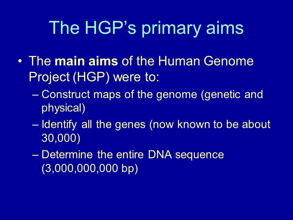 The HGP's primary aims The main aims of the Human Genome Project (HGP) were to: Construct maps of the genome (genetic and physical)