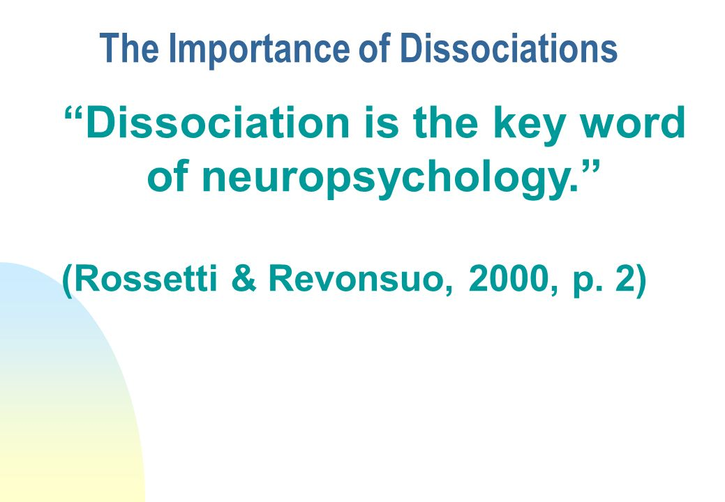 Dissociation is the key word of neuropsychology.