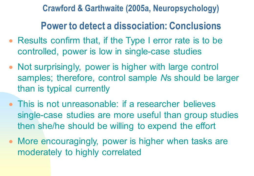 Crawford & Garthwaite (2005a, Neuropsychology) Power to detect a dissociation: Conclusions