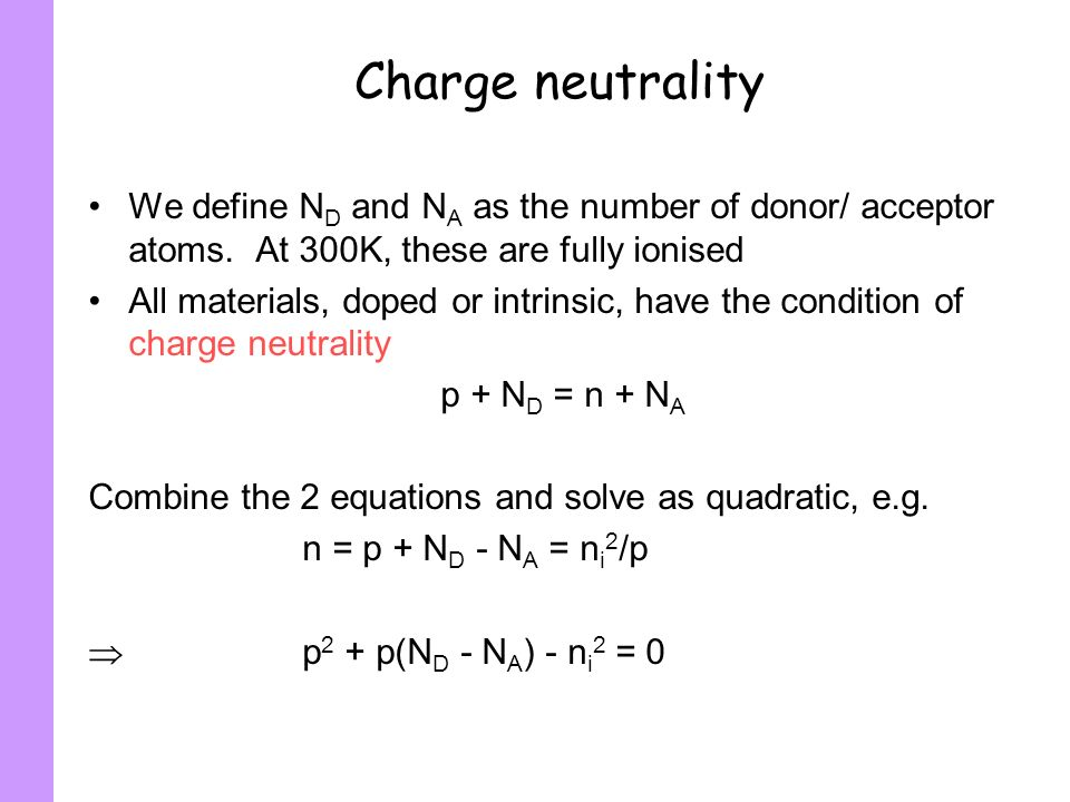 Charge neutrality We define ND and NA as the number of donor/ acceptor atoms. At 300K, these are fully ionised.