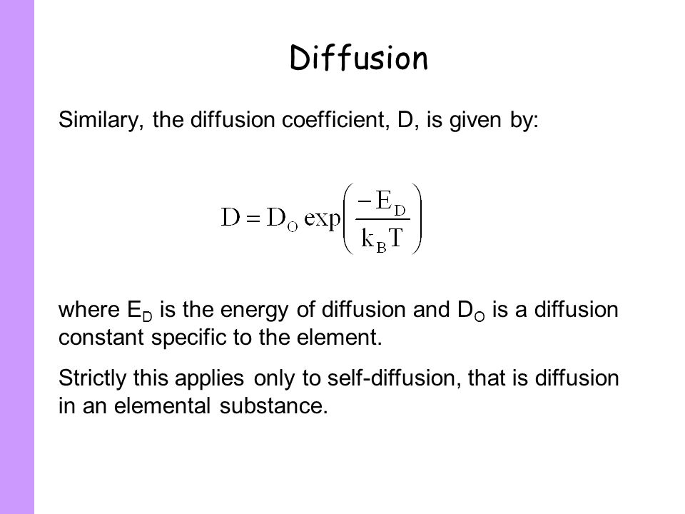 Diffusion Similary, the diffusion coefficient, D, is given by: