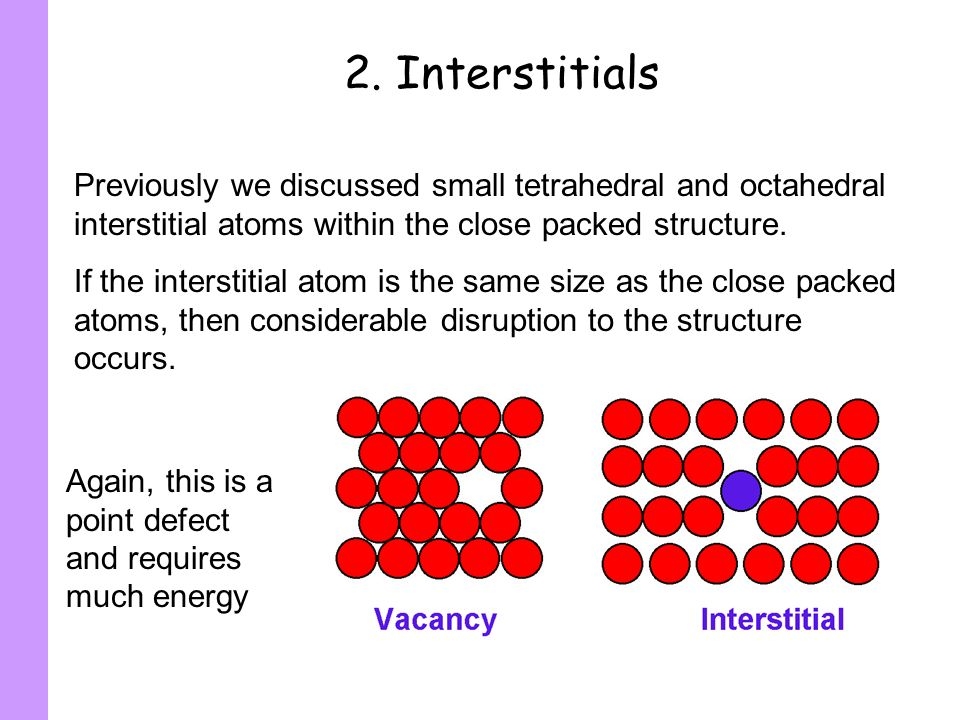2. InterstitialsPreviously we discussed small tetrahedral and octahedral interstitial atoms within the close packed structure.