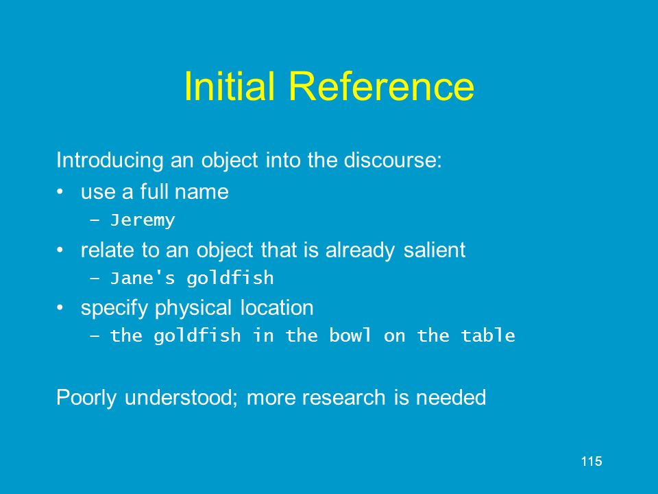 Initial Reference Introducing an object into the discourse: