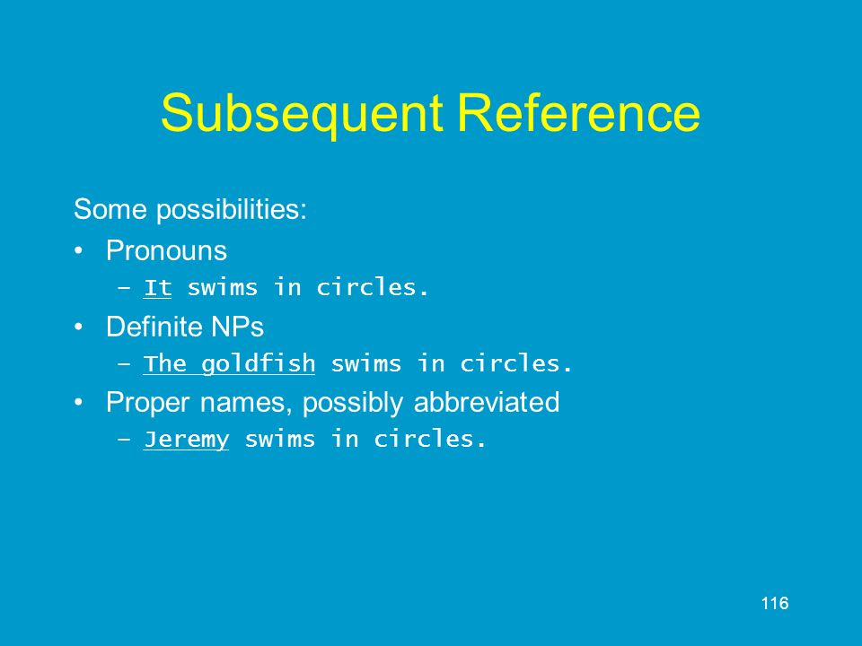 Subsequent Reference Some possibilities: Pronouns Definite NPs