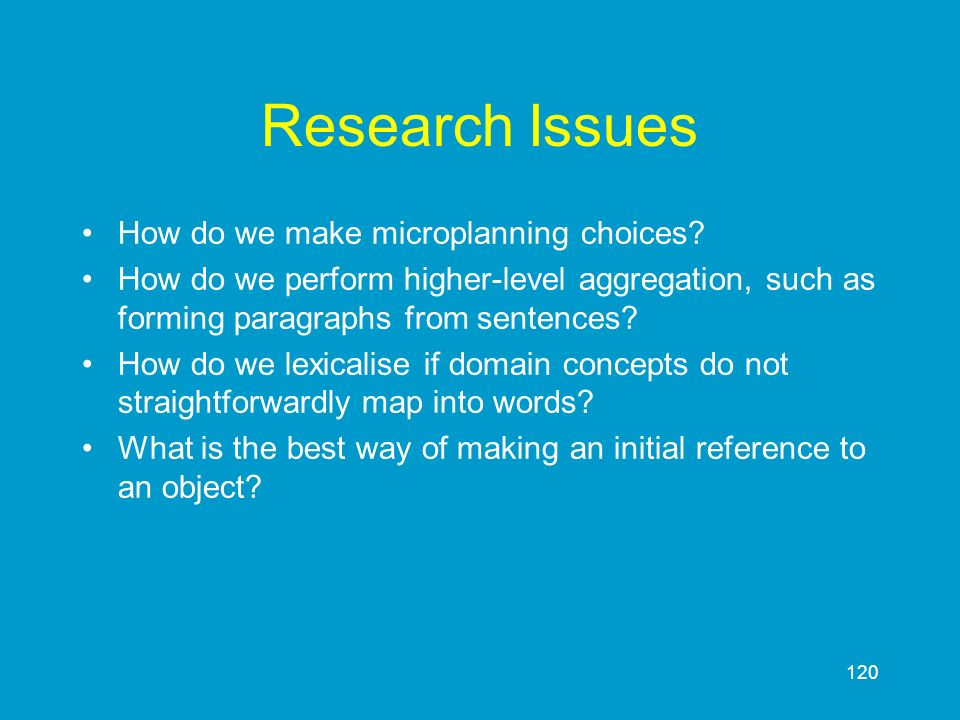 Research Issues How do we make microplanning choices