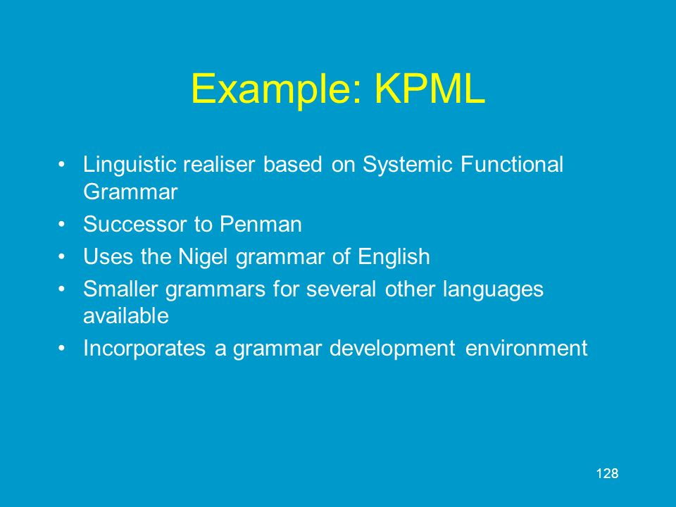Example: KPML Linguistic realiser based on Systemic Functional Grammar