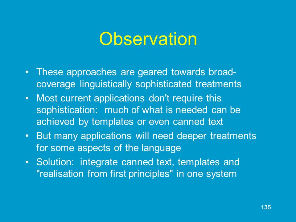Observation These approaches are geared towards broad-coverage linguistically sophisticated treatments.