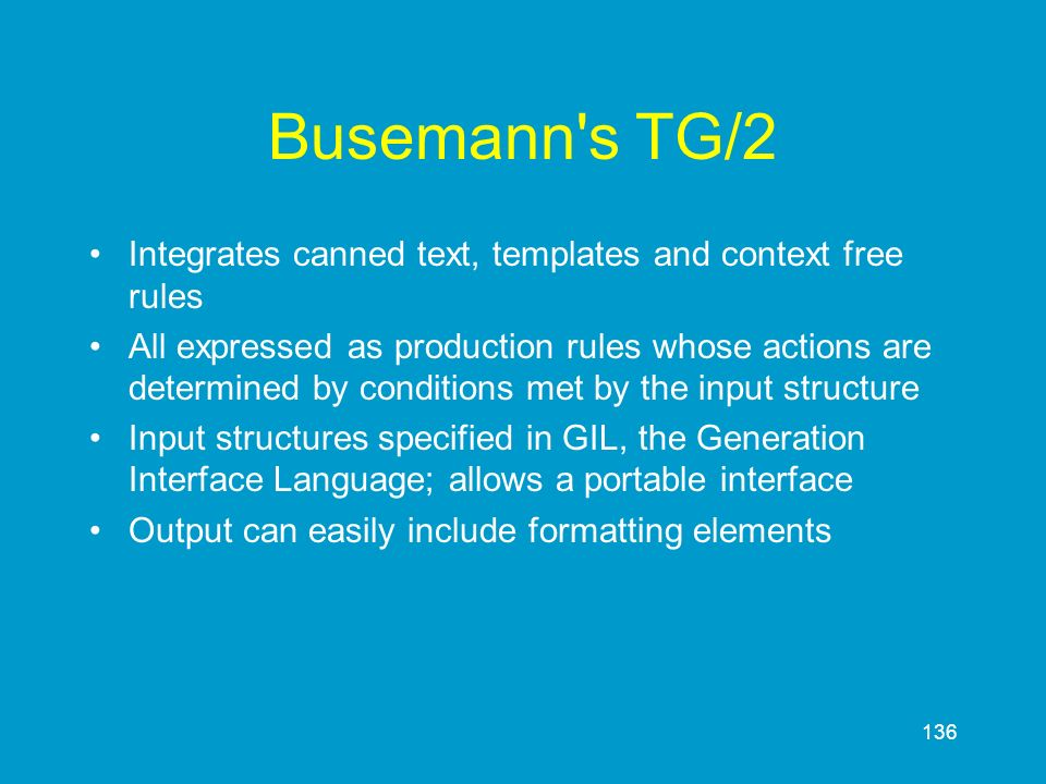 Busemann s TG/2 Integrates canned text, templates and context free rules.