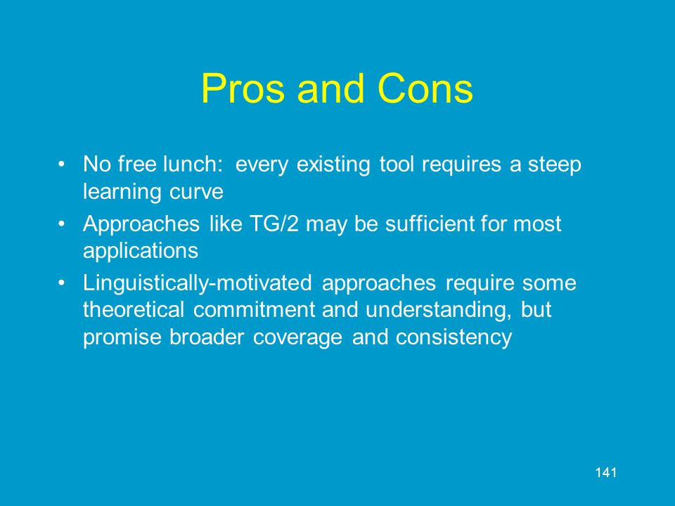 Pros and Cons No free lunch: every existing tool requires a steep learning curve. Approaches like TG/2 may be sufficient for most applications.