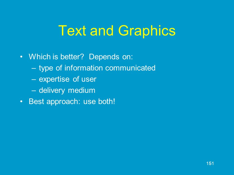 Text and Graphics Which is better Depends on: