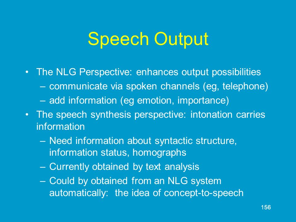 Speech Output The NLG Perspective: enhances output possibilities