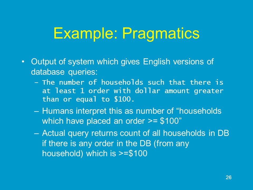 Example: Pragmatics Output of system which gives English versions of database queries: