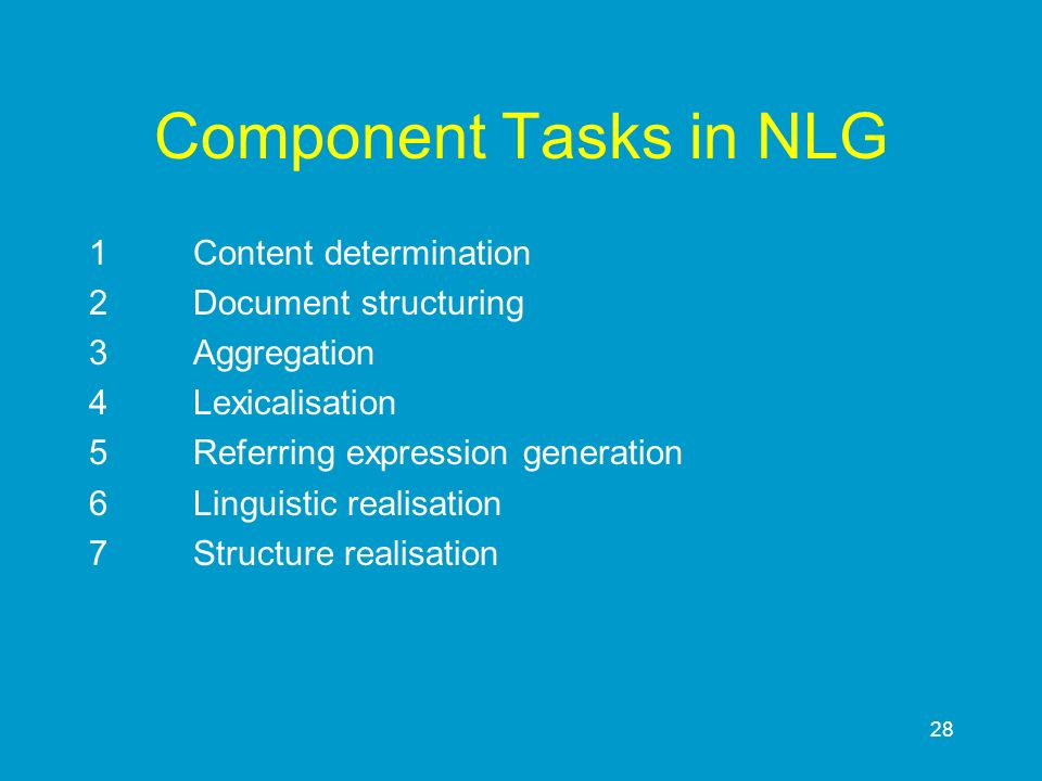 Component Tasks in NLG 1 Content determination 2 Document structuring