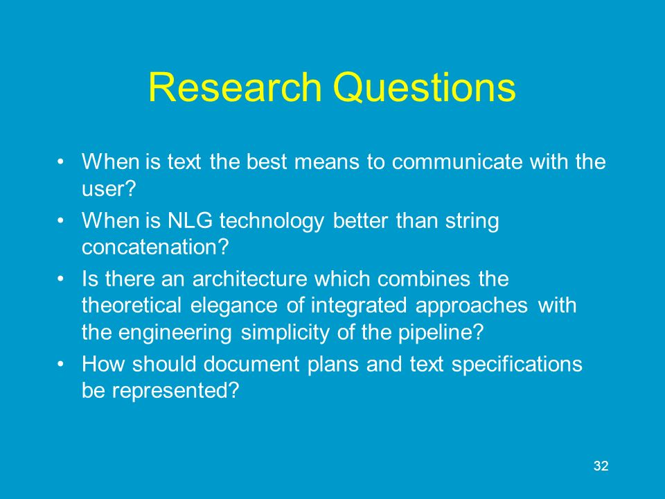 Research Questions When is text the best means to communicate with the user When is NLG technology better than string concatenation