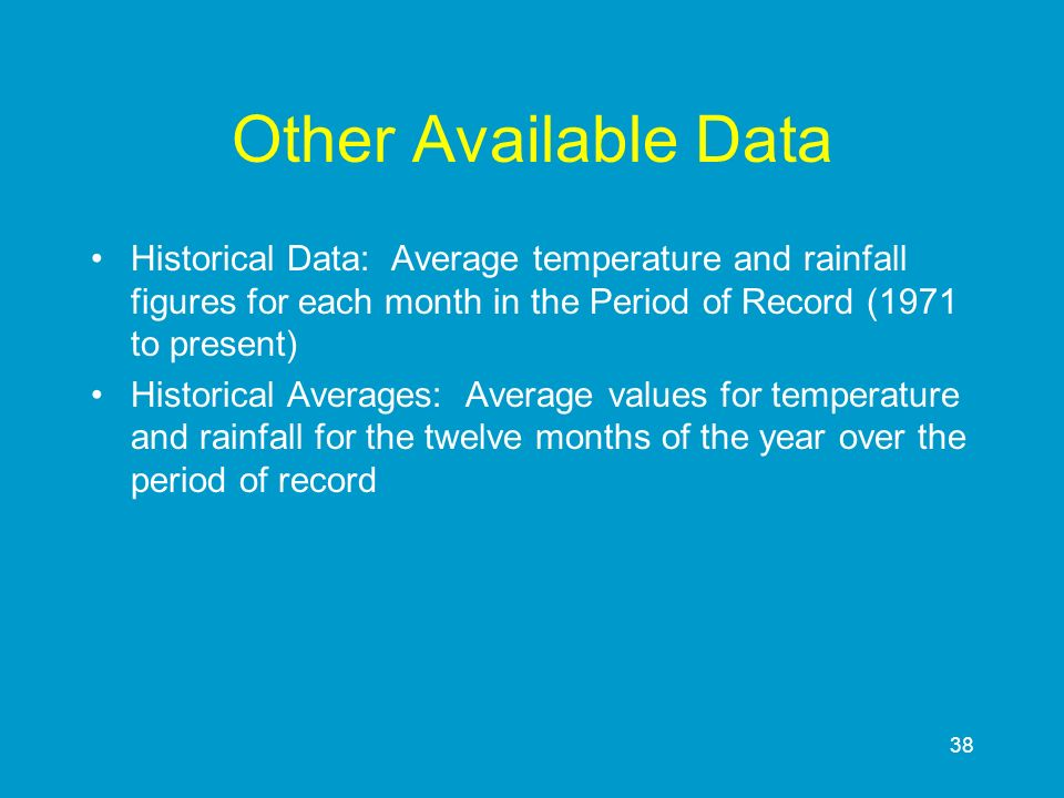 Other Available Data Historical Data: Average temperature and rainfall figures for each month in the Period of Record (1971 to present)
