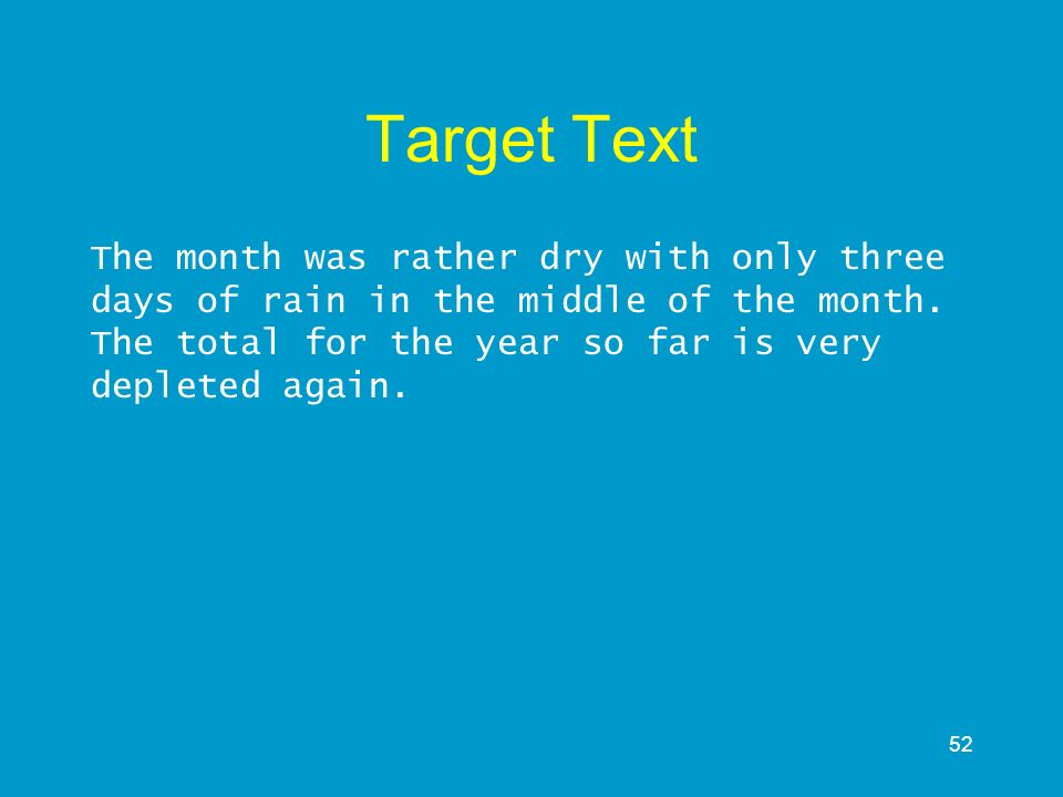 Target Text The month was rather dry with only three days of rain in the middle of the month.