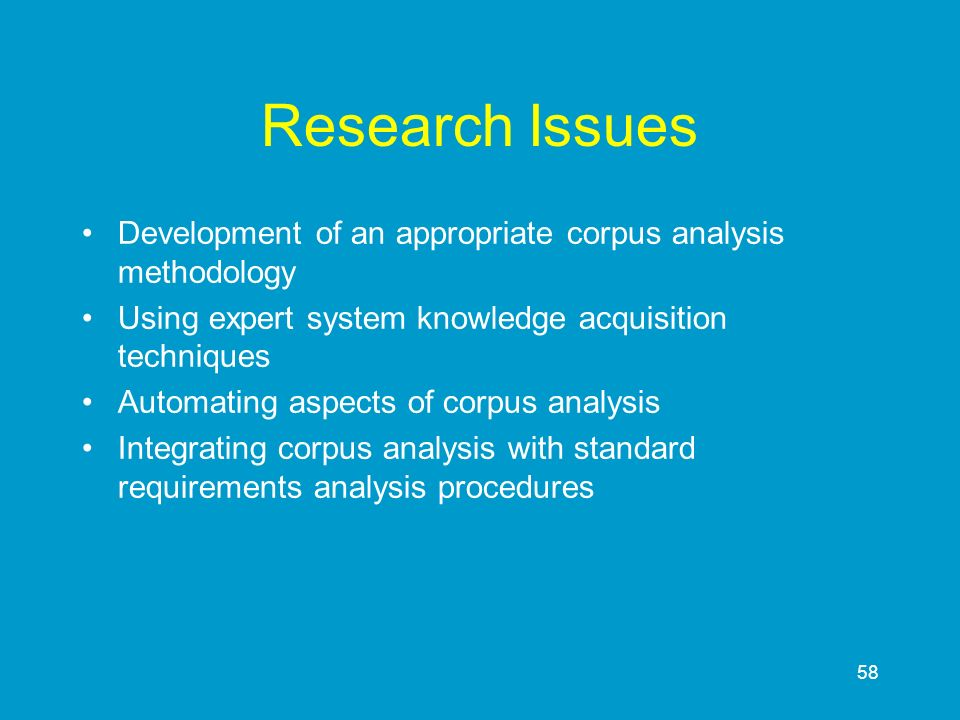Research Issues Development of an appropriate corpus analysis methodology. Using expert system knowledge acquisition techniques.