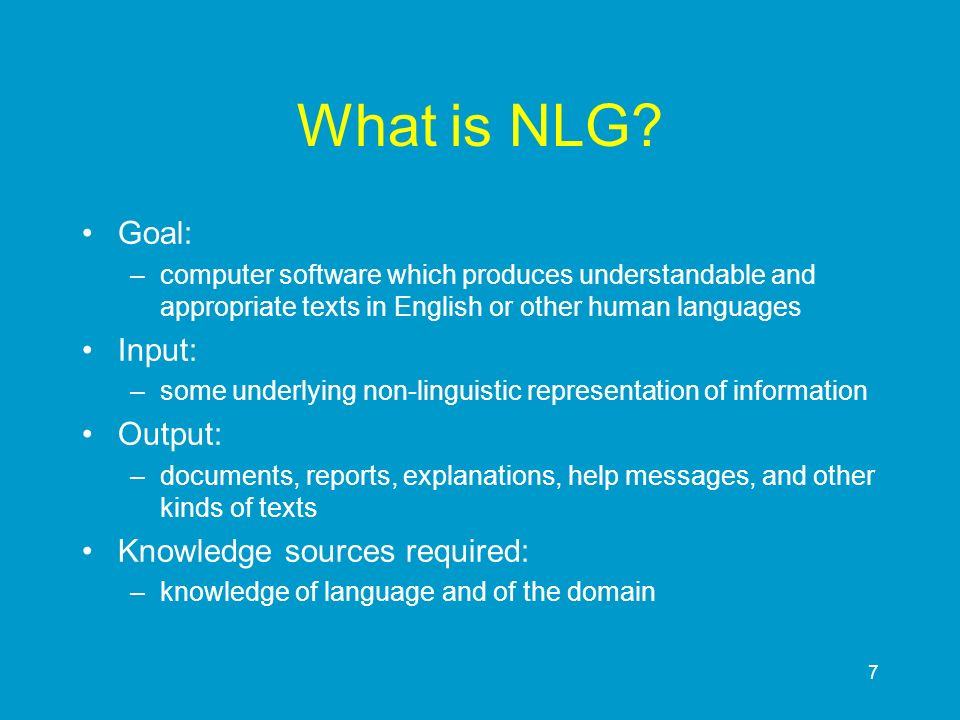 What is NLG Goal: Input: Output: Knowledge sources required:
