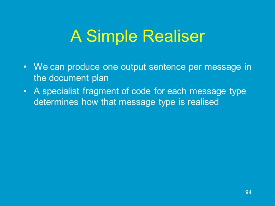 A Simple Realiser We can produce one output sentence per message in the document plan.