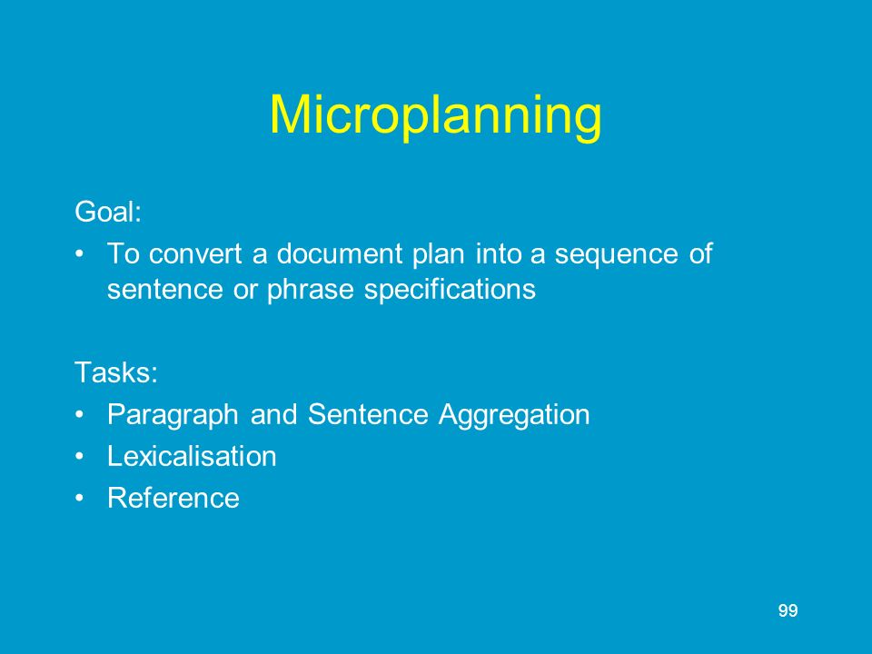 Microplanning Goal: To convert a document plan into a sequence of sentence or phrase specifications.