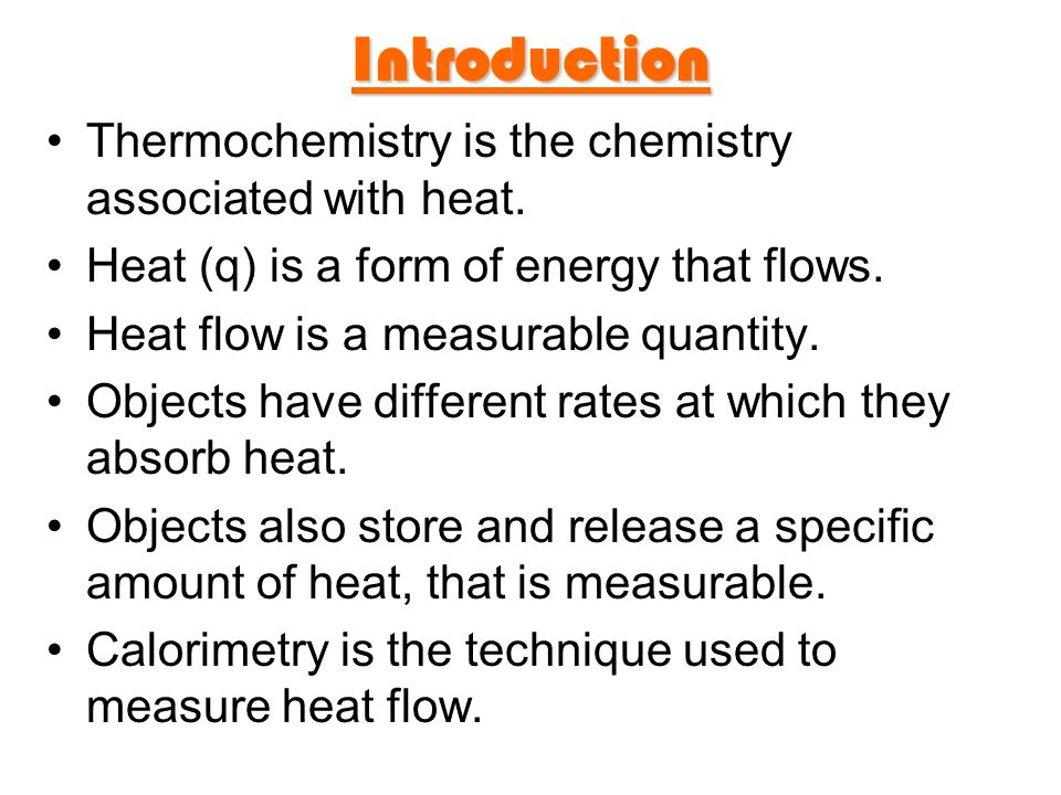 Introduction Thermochemistry is the chemistry associated with heat.