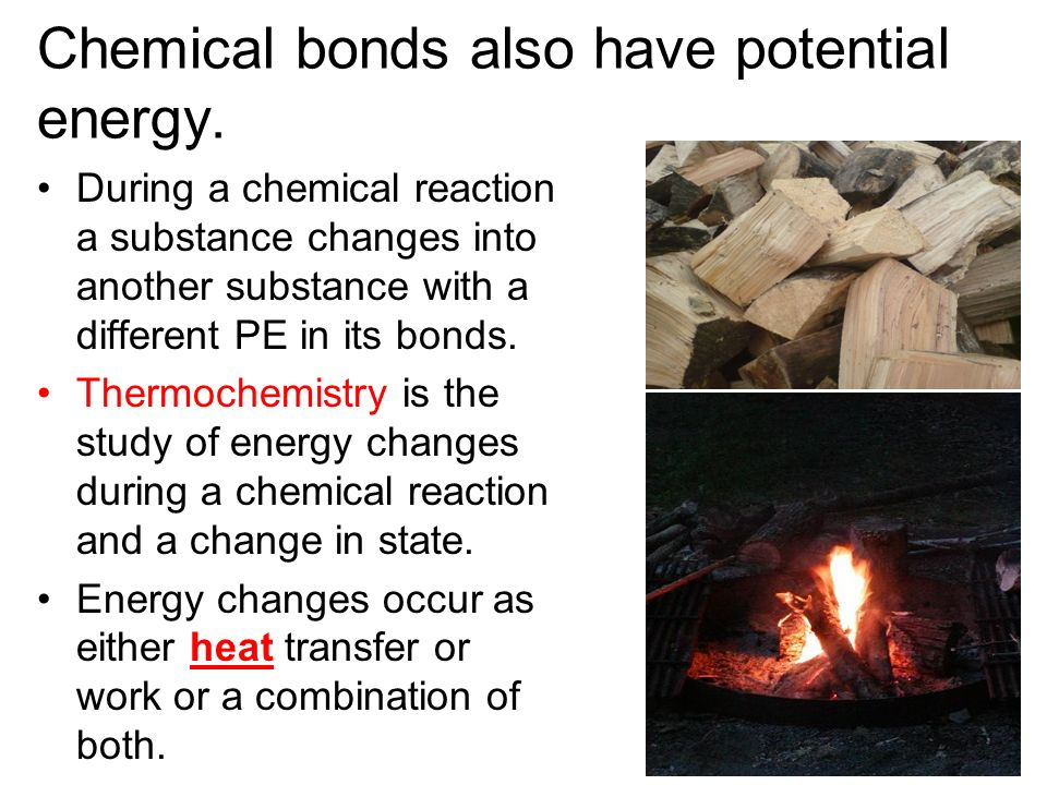 Chemical bonds also have potential energy.
