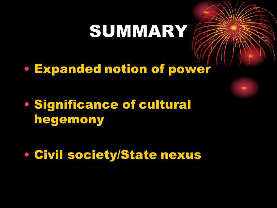 SUMMARY Expanded notion of power Significance of cultural hegemony