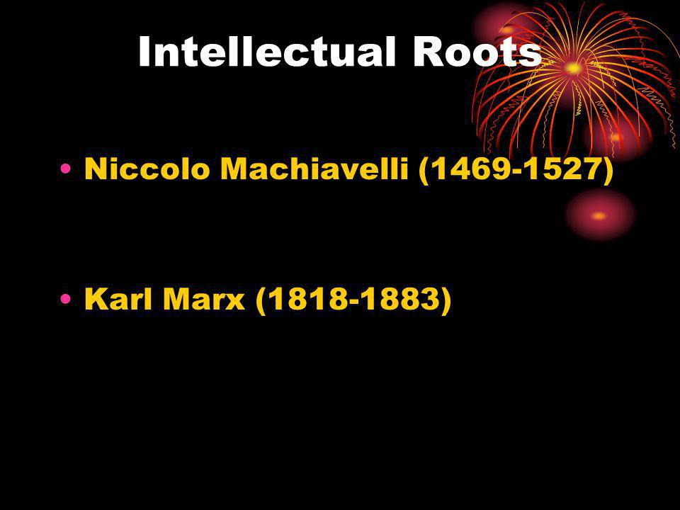 Intellectual Roots Niccolo Machiavelli (1469-1527)