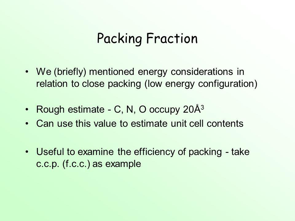 Packing Fraction We (briefly) mentioned energy considerations in relation to close packing (low energy configuration)