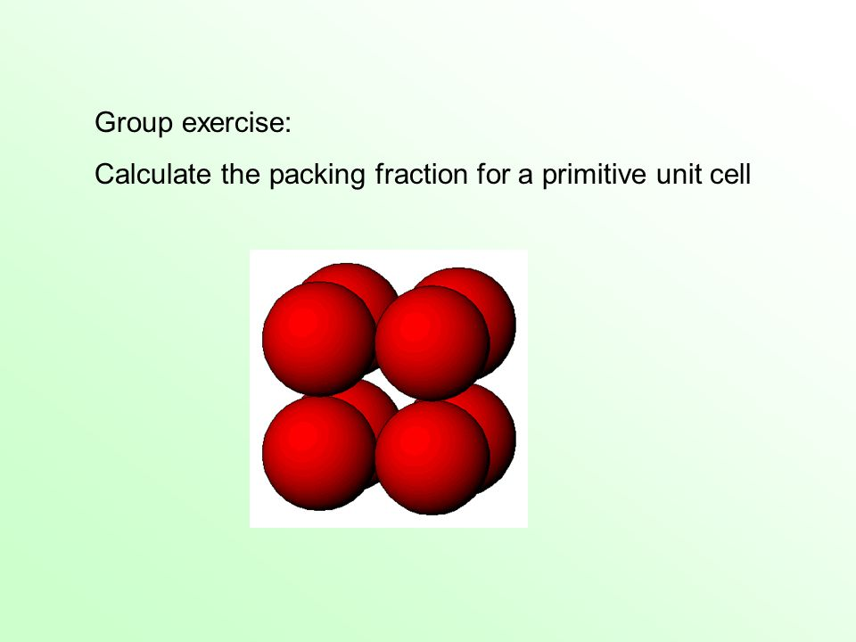 Group exercise: Calculate the packing fraction for a primitive unit cell