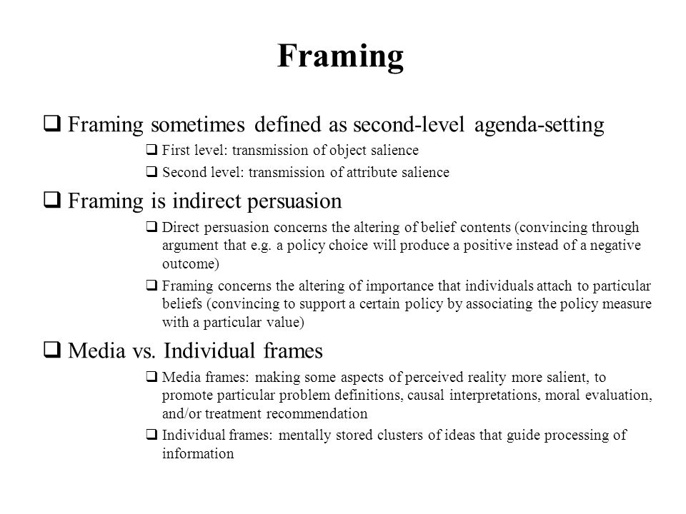 Framing Framing sometimes defined as second-level agenda-setting
