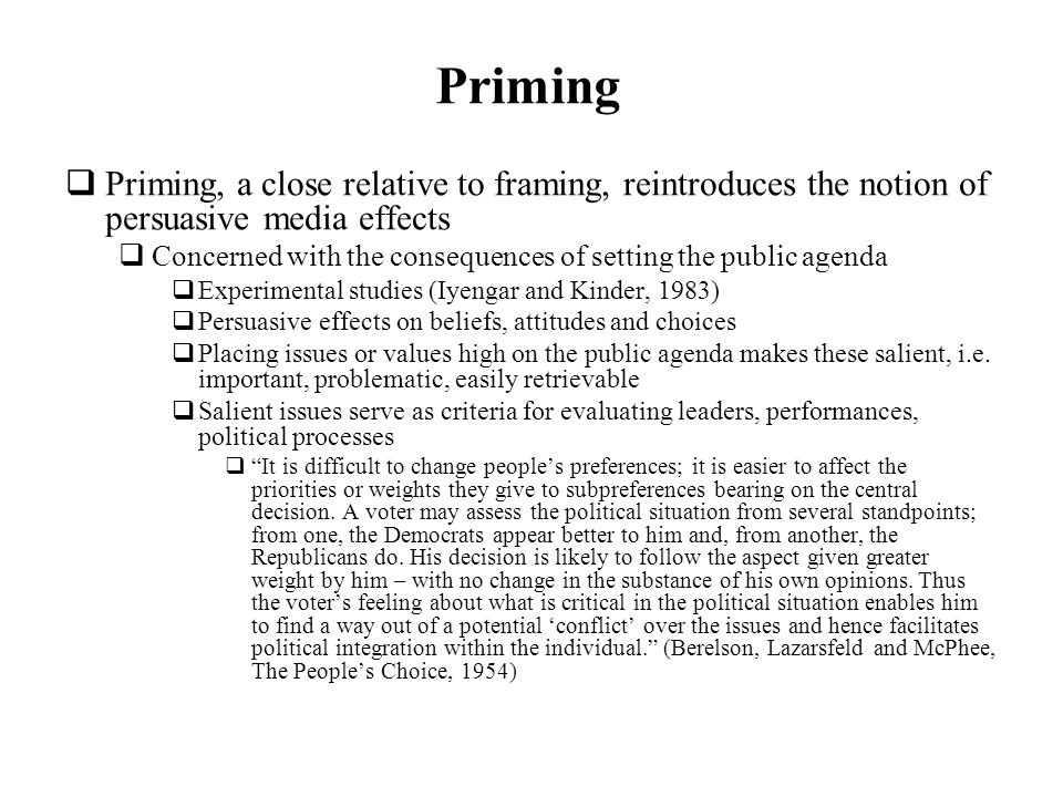Priming Priming, a close relative to framing, reintroduces the notion of persuasive media effects.