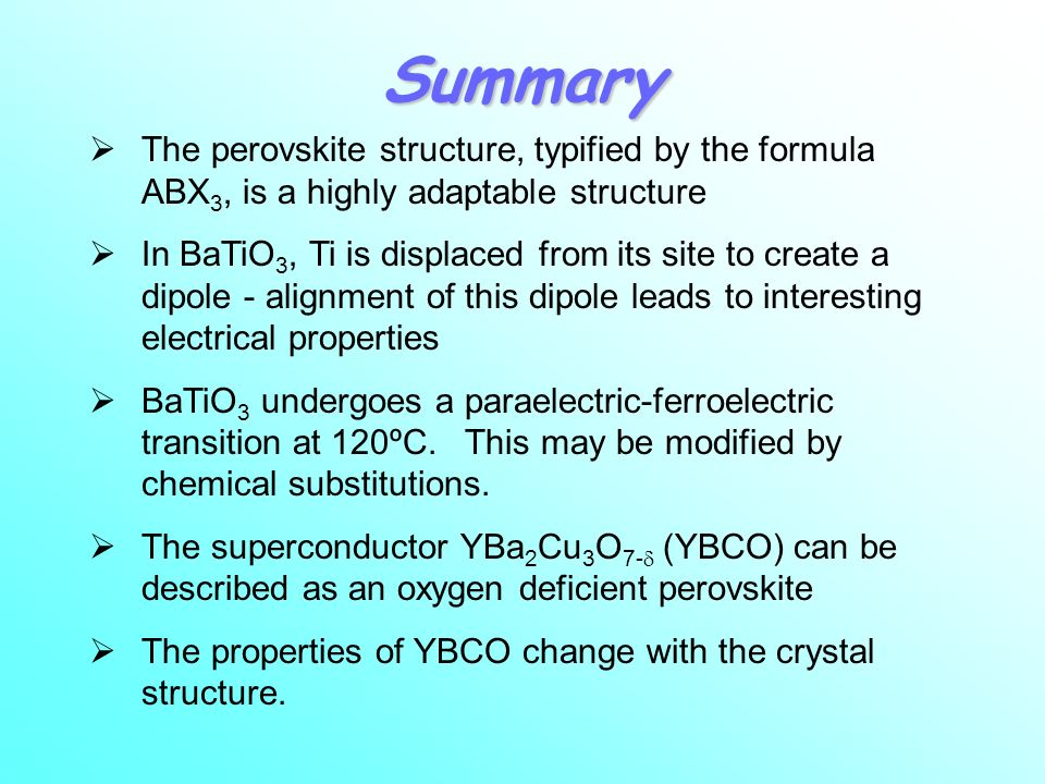 Summary The perovskite structure, typified by the formula ABX3, is a highly adaptable structure.