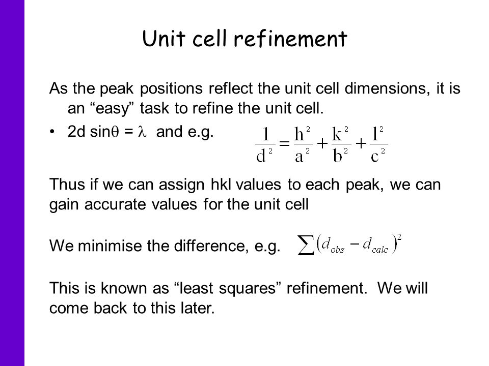 Unit cell refinement As the peak positions reflect the unit cell dimensions, it is an easy task to refine the unit cell.