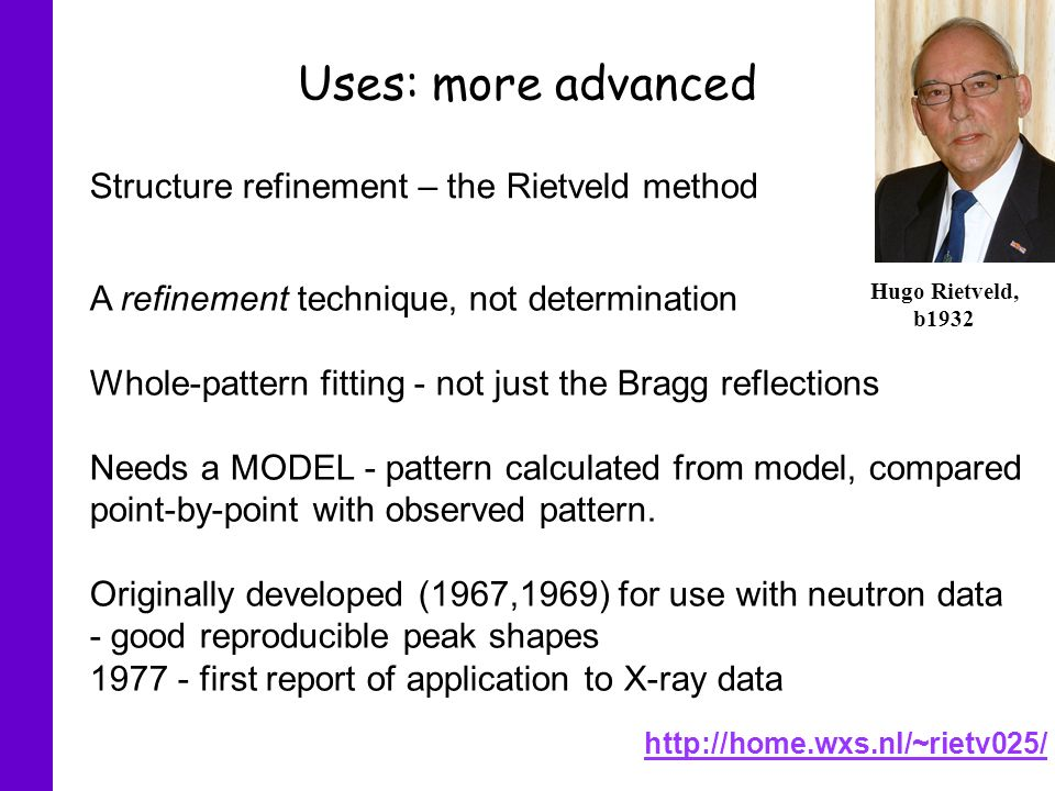 Uses: more advanced Structure refinement – the Rietveld method