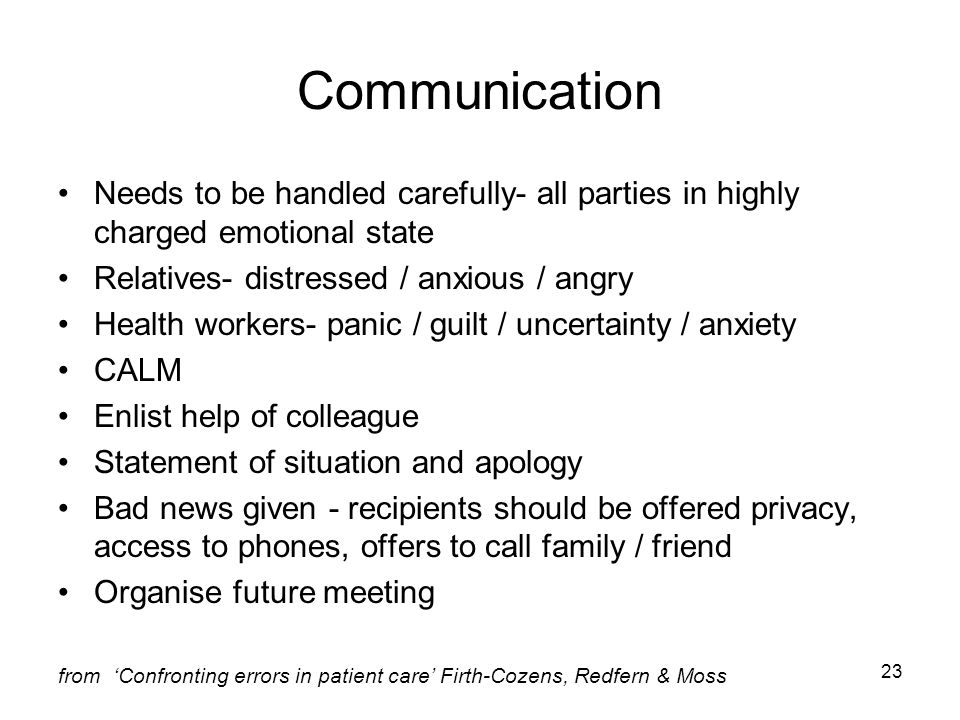 Communication Needs to be handled carefully- all parties in highly charged emotional state. Relatives- distressed / anxious / angry.