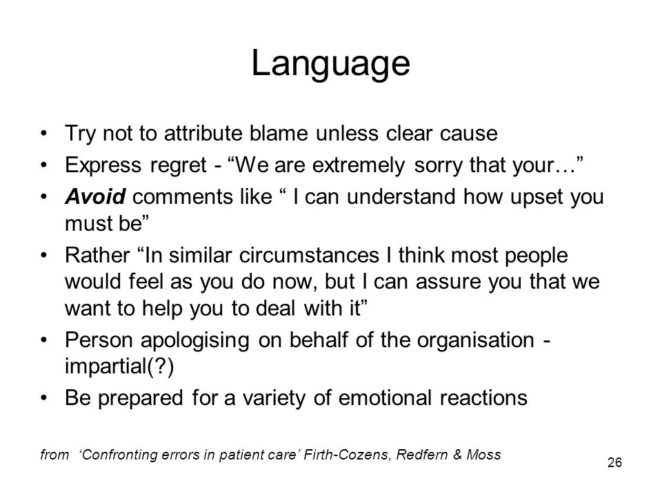 Language Try not to attribute blame unless clear cause