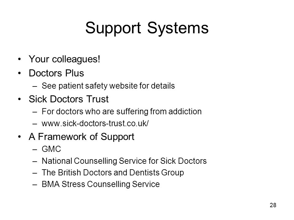 Support Systems Your colleagues! Doctors Plus Sick Doctors Trust