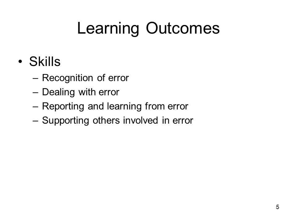 Learning Outcomes Skills Recognition of error Dealing with error